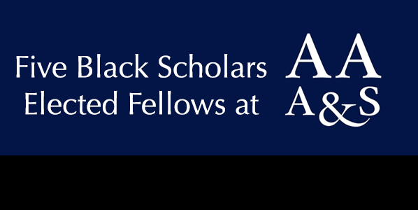 Five Black Scholars Elected Fellows of the American Academy of Arts & Sciences
